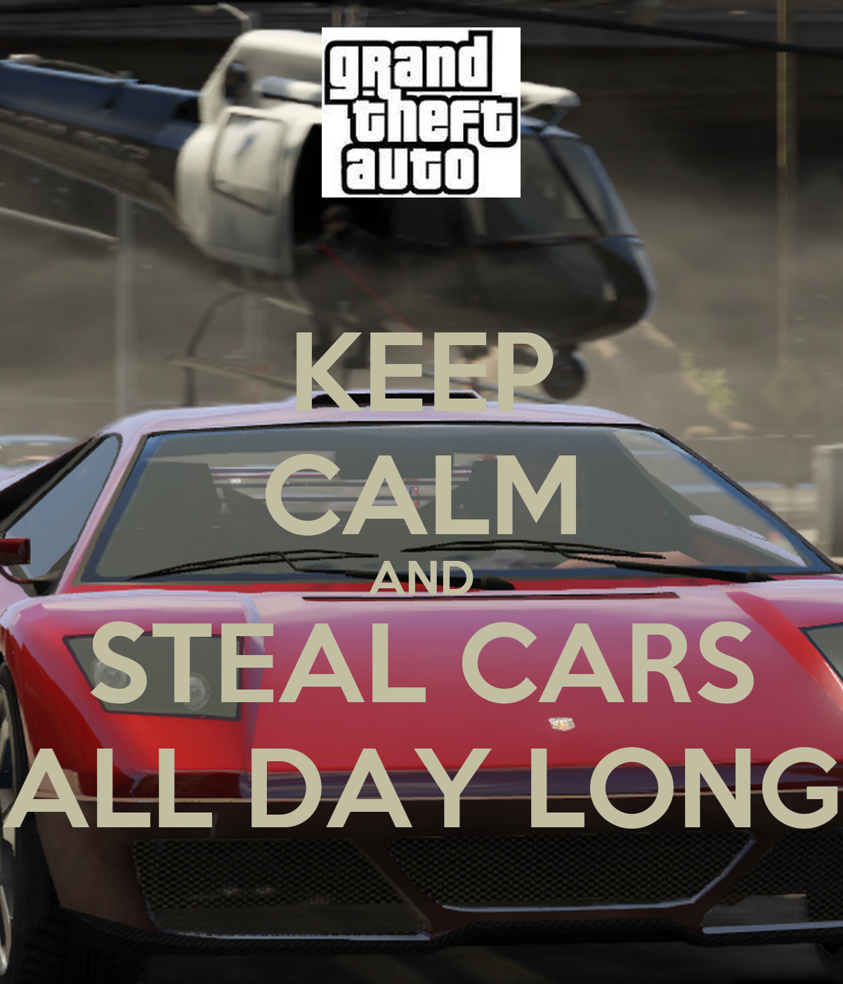 KEEP CALM AND STEAL CARS ALL DAY LONG Poster