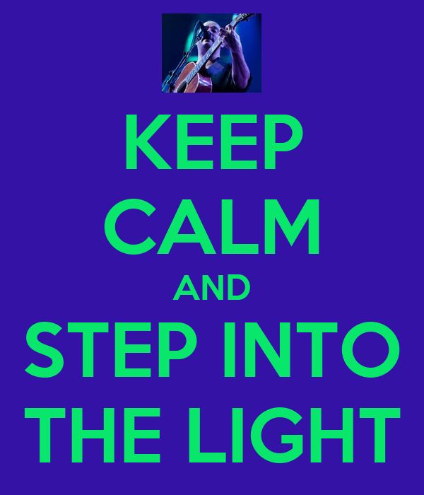 Step Into The Light And Let It Go: KEEP CALM AND STEP INTO THE LIGHT Poster