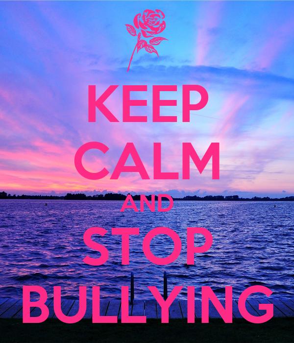 KEEP CALM AND STOP BULLYING Poster | cheymassey10 | Keep Calm-o-Matic