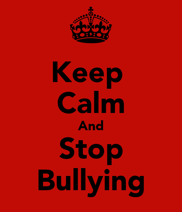 Keep Calm And Stop Bullying Poster Chloe Keep Calm O Matic » Home ...
