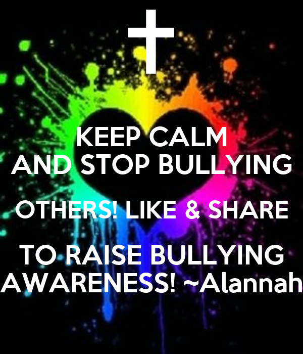 KEEP CALM AND STOP BULLYING OTHERS! LIKE & SHARE TO RAISE BULLYING ...