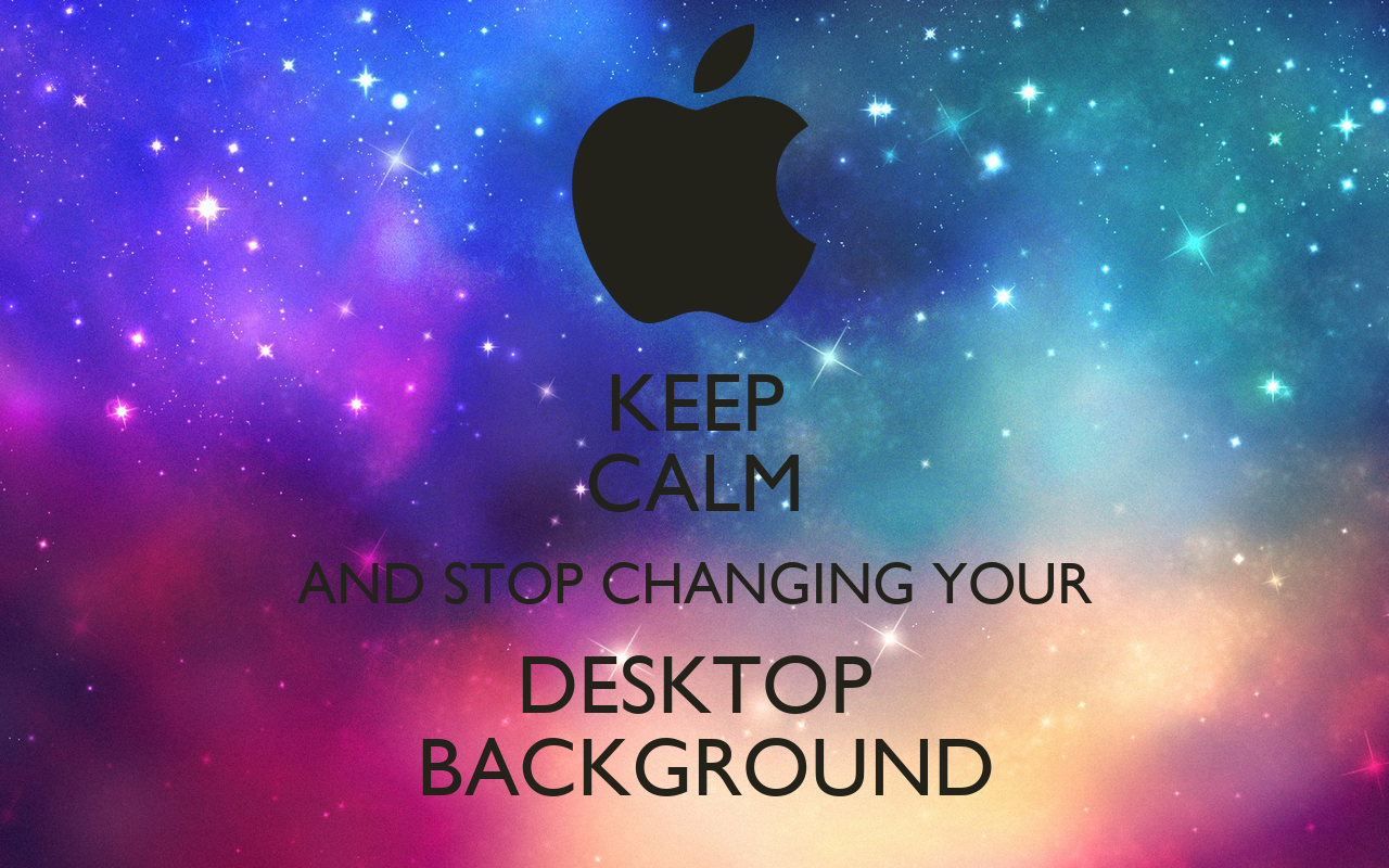 keep calm and stop changing your desktop background poster