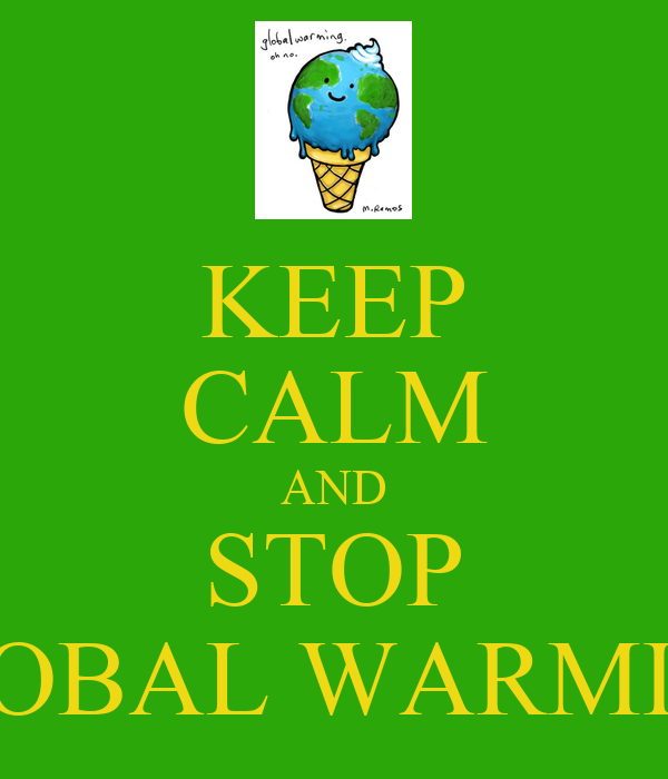 KEEP CALM AND STOP GLOBAL WARMING Poster | HAMISH KERR ...
