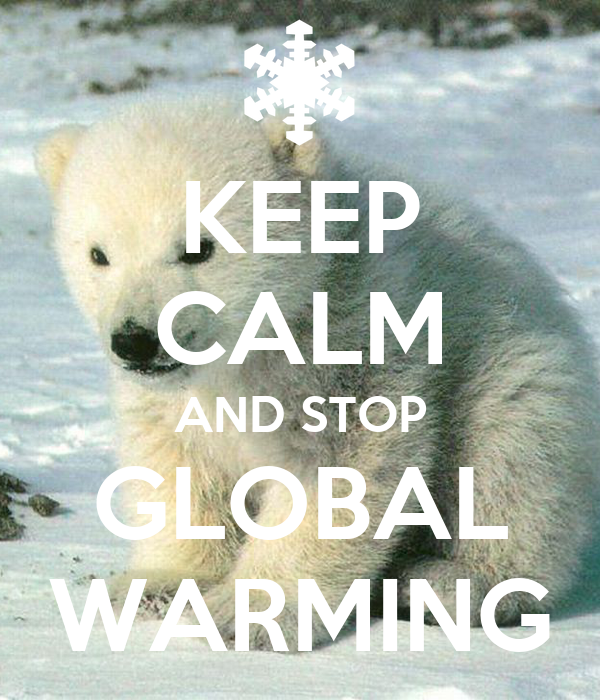 KEEP CALM AND STOP GLOBAL WARMING Poster | audgepodgeacm ...
