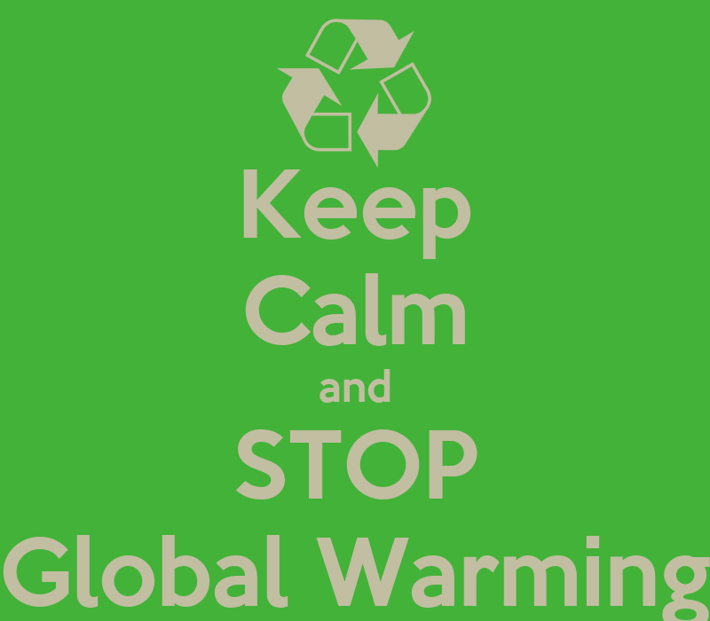 Keep Calm and STOP Global Warming Poster | Chloe | Keep ...