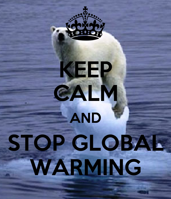 KEEP CALM AND STOP GLOBAL WARMING Poster | bEN pICKFORD ...