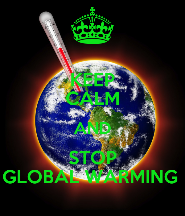 KEEP CALM AND STOP GLOBAL WARMING Poster | KCGW | Keep ...