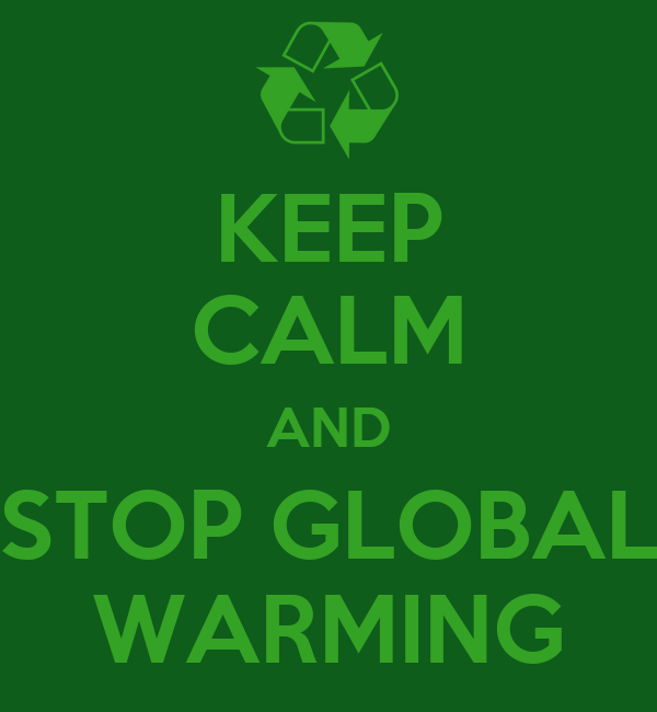 KEEP CALM AND STOP GLOBAL WARMING Poster | KW2WORLD | Keep ...