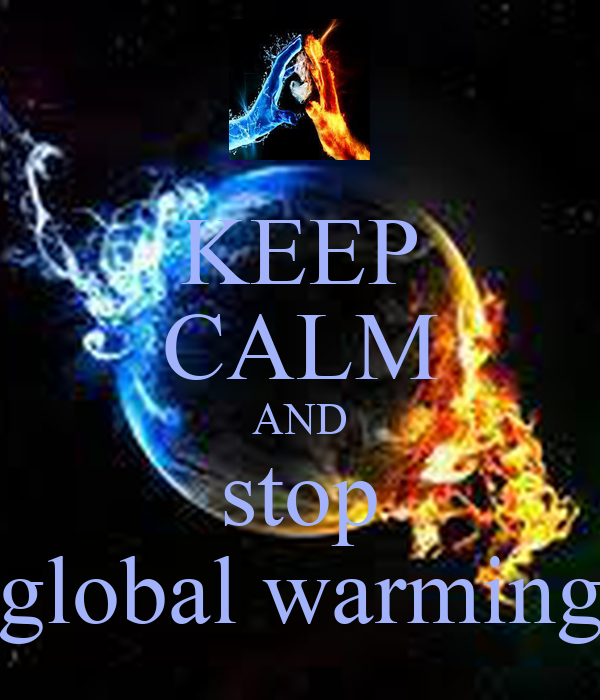 KEEP CALM AND stop global warming - KEEP CALM AND CARRY ON ...