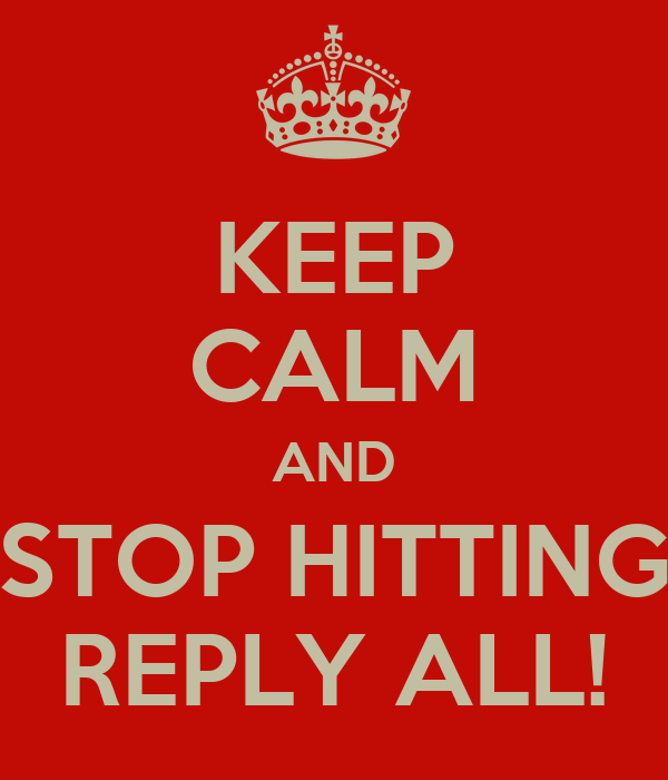 KEEP CALM AND STOP HITTING REPLY ALL! Poster