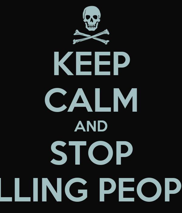 KEEP CALM AND STOP KILLING PEOPLE Poster | santi | Keep ...