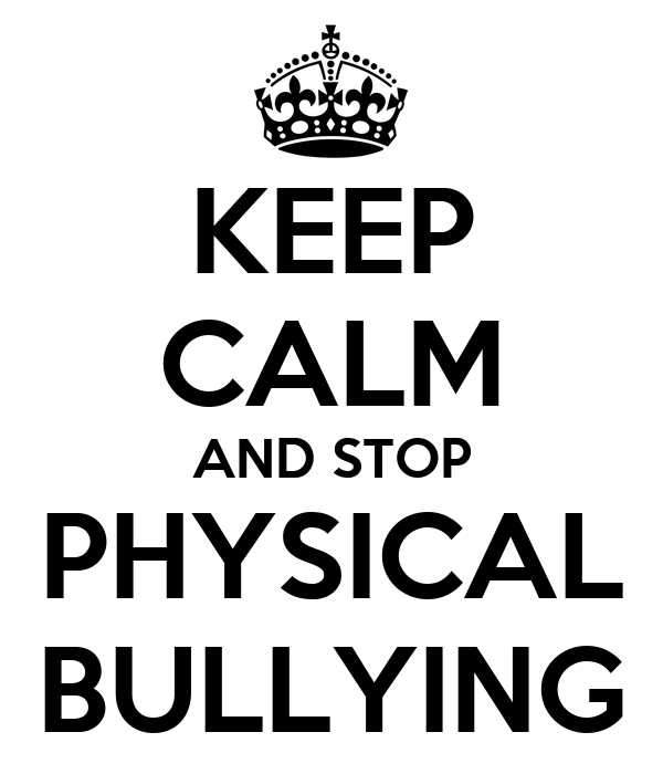 keep calm and stop physical bullying poster bob keep calm o matic