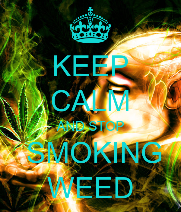 KEEP CALM AND STOP SMOKING WEED Poster - CHELSEA - Keep ...