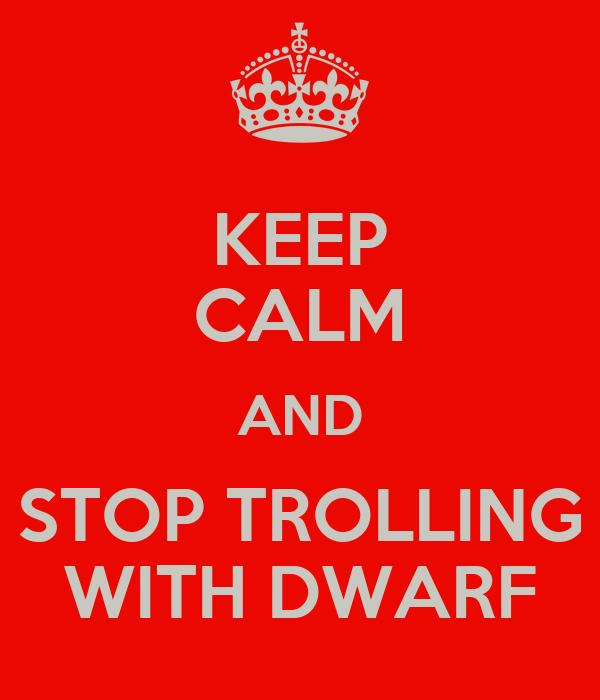 Préparation de la Road-euZ - Page 5 Keep-calm-and-stop-trolling-with-dwarf