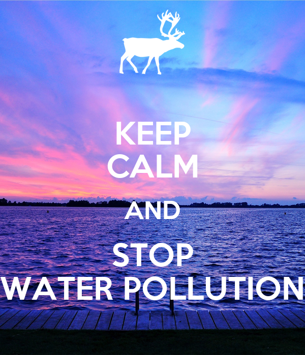 KEEP CALM AND STOP WATER POLLUTION Poster | POO | Keep ...