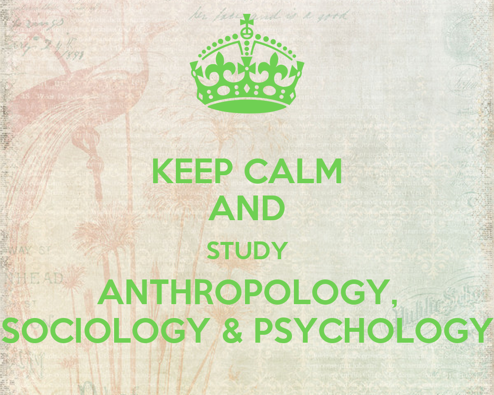 psychology sociology anthropology The study of sociology and anthropology at albright combines service learning and field experience with traditional classroom instruction to  (sociology-psychology.