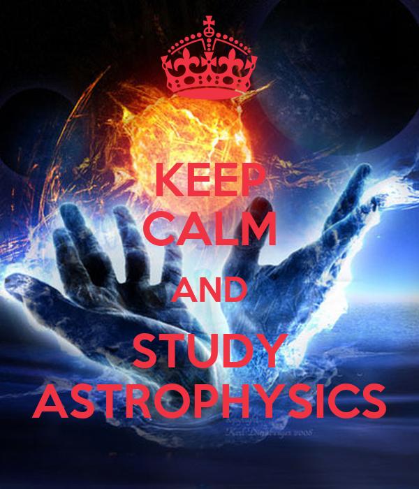 KEEP CALM AND STUDY ASTROPHYSICS Poster | nik | Keep Calm ...