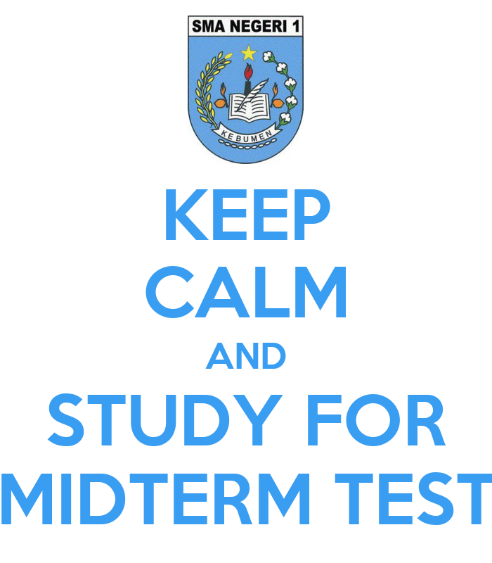 KEEP CALM AND STUDY FOR MIDTERM TEST - KEEP CALM AND CARRY ...