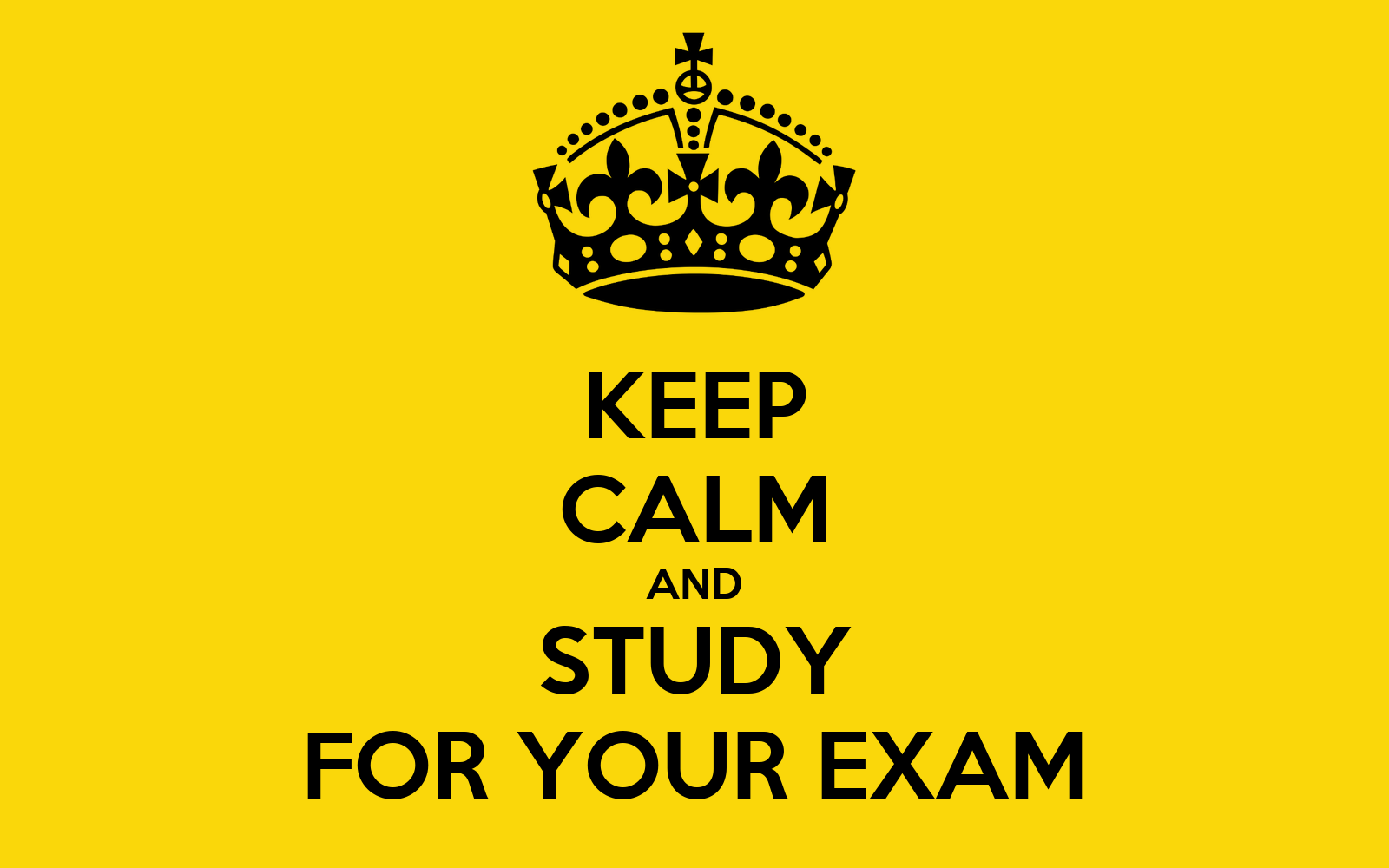 KEEP CALM AND STUDY FOR YOUR EXAM - KEEP CALM AND CARRY ON ...