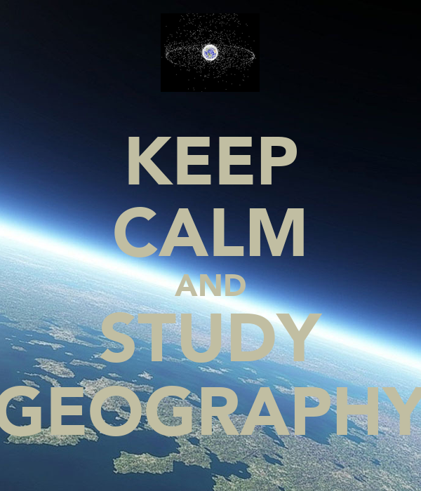 KEEP CALM AND STUDY GEOGRAPHY - KEEP CALM AND CARRY ON Image Generator: keepcalm-o-matic.co.uk/p/keep-calm-and-study-geography-174