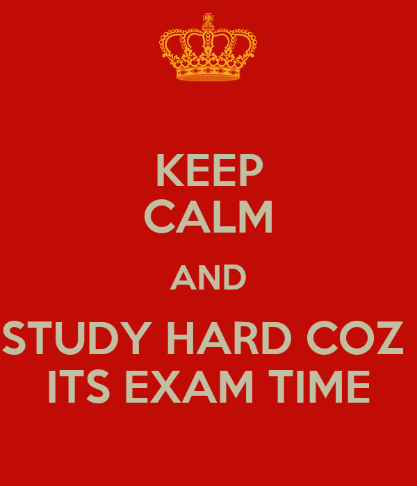 Keep calm and study hard coz its exam time poster devvrat tiwari keep calm and study hard coz its exam time altavistaventures Image collections