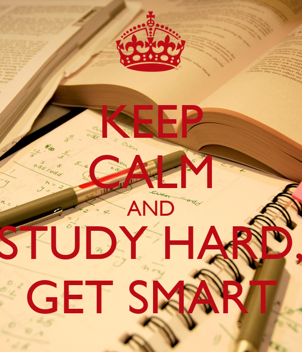 KEEP CALM AND STUDY HARD, GET SMART - KEEP CALM AND CARRY ...