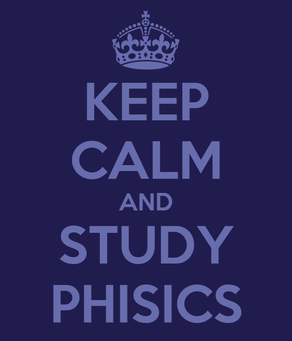 KEEP CALM AND STUDY PHISICS - KEEP CALM AND CARRY ON Image Generator