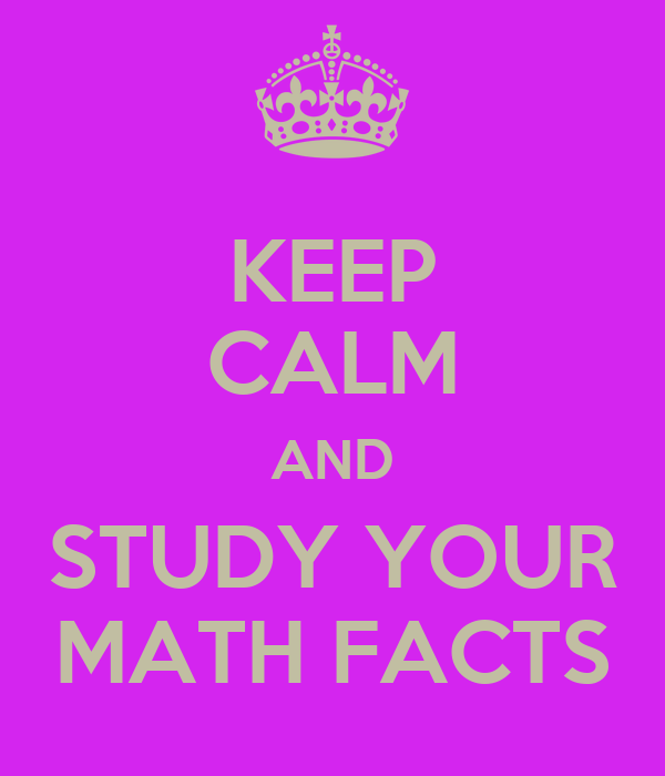 KEEP CALM AND STUDY YOUR MATH FACTS Poster | martonet | Keep ...