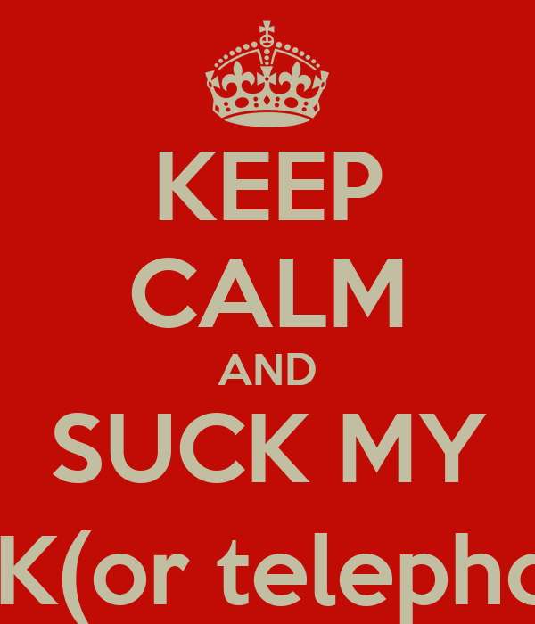 Keep Calm And Suck My Dickor Telephone