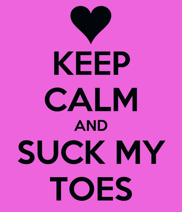 Keep Calm And Suck My Toes