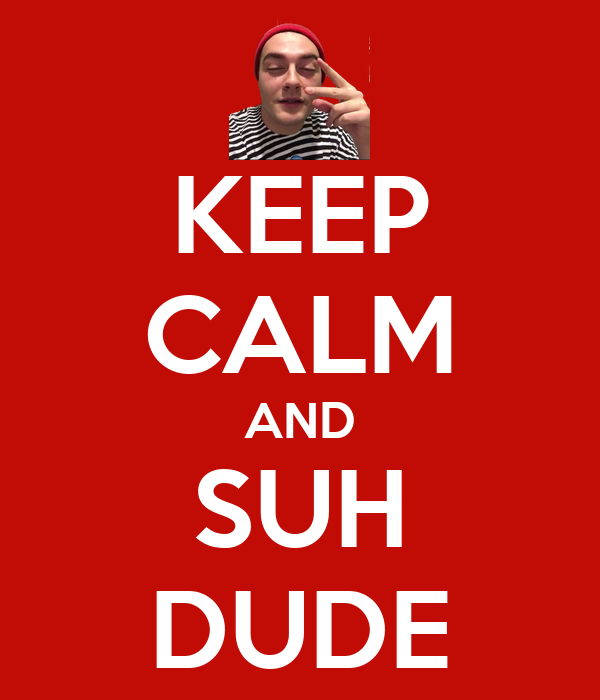 KEEP CALM AND SUH DUDE Poster | adfdfd | Keep Calm-o-Matic