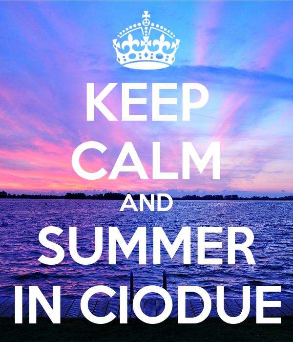 KEEP CALM AND SUMMER IN CIODUE