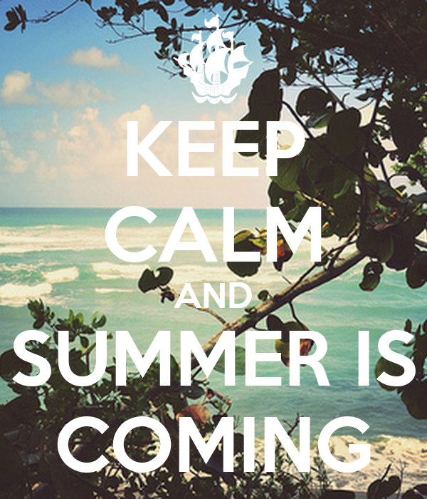 KEEP CALM AND SUMMER IS COMING Poster  Nora  Keep Calm-o-Matic