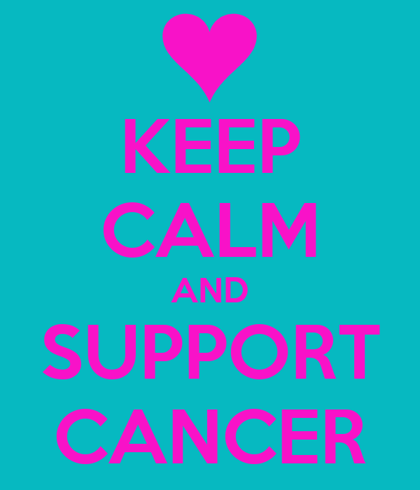 KEEP CALM AND SUPPORT CANCER - KEEP CALM AND CARRY ON ...