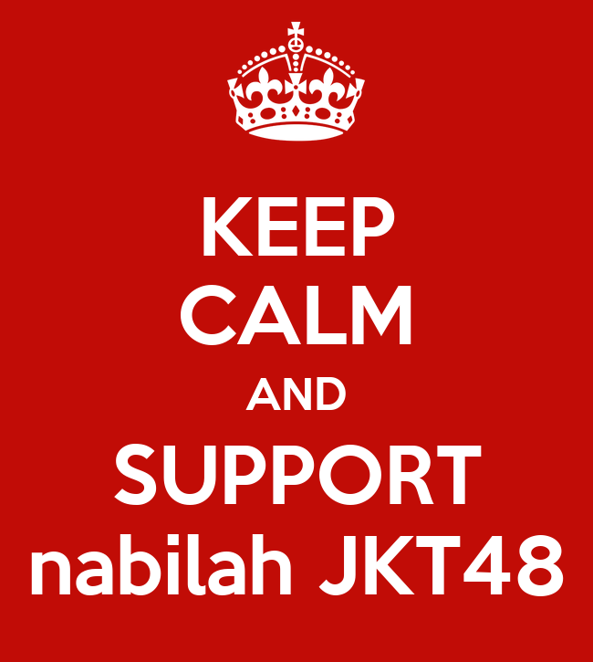 KEEP CALM AND SUPPORT nabilah JKT48