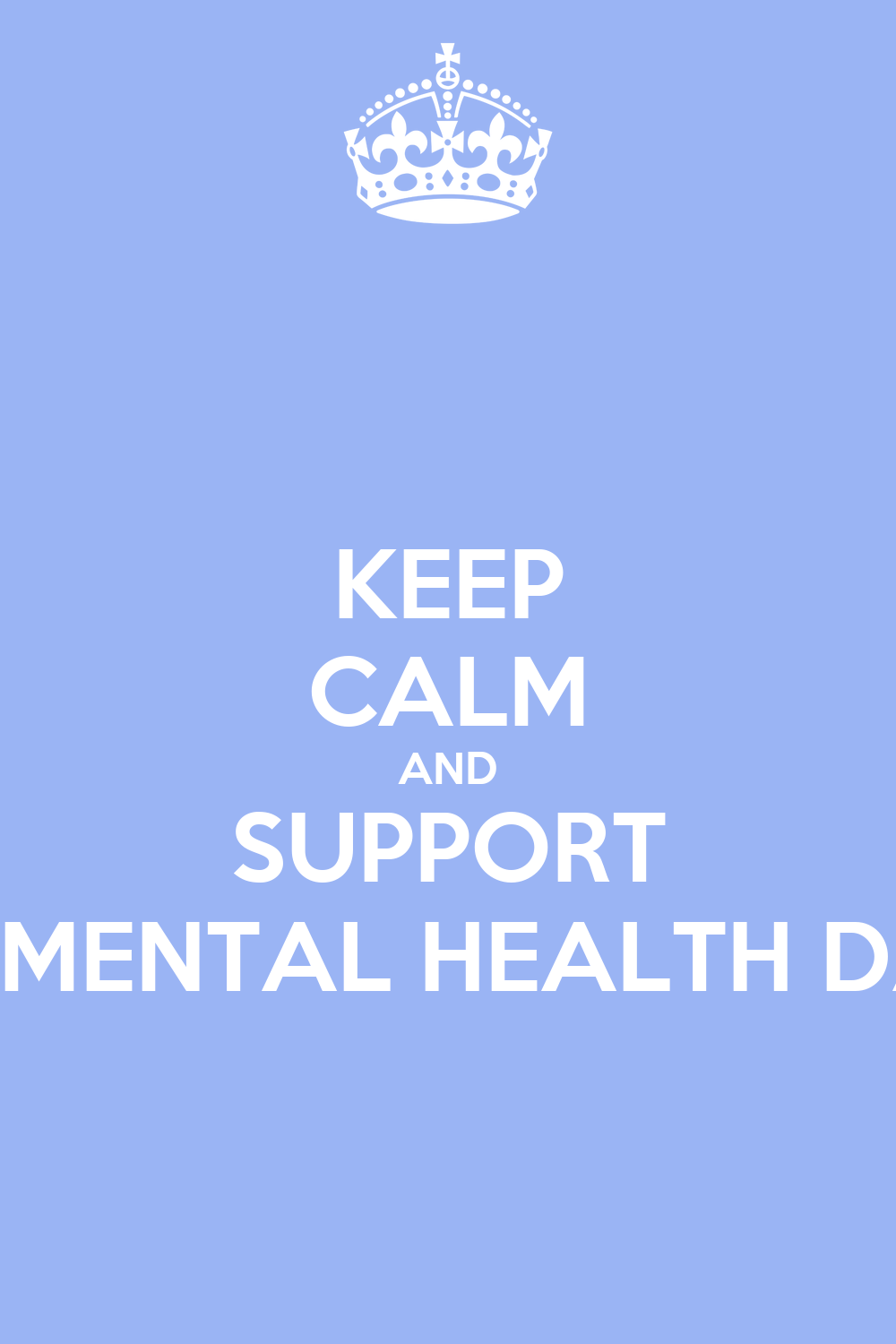 Maintain Mental Focus Now: KEEP CALM AND SUPPORT WORLD MENTAL HEALTH DAY 2014 Poster