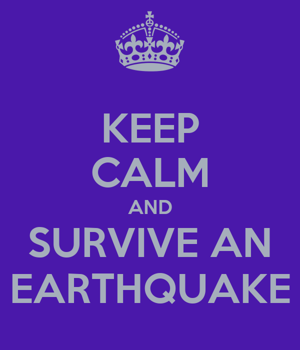 Keep calm and survive an earthquake poster amy keep for Best place to be in an earthquake
