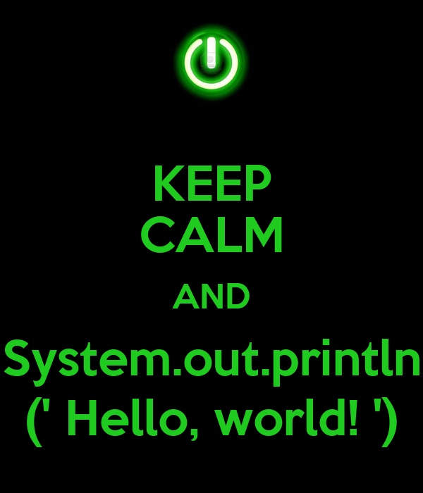 Wallpaper Helloworld: KEEP CALM AND System.out.println (' Hello, World