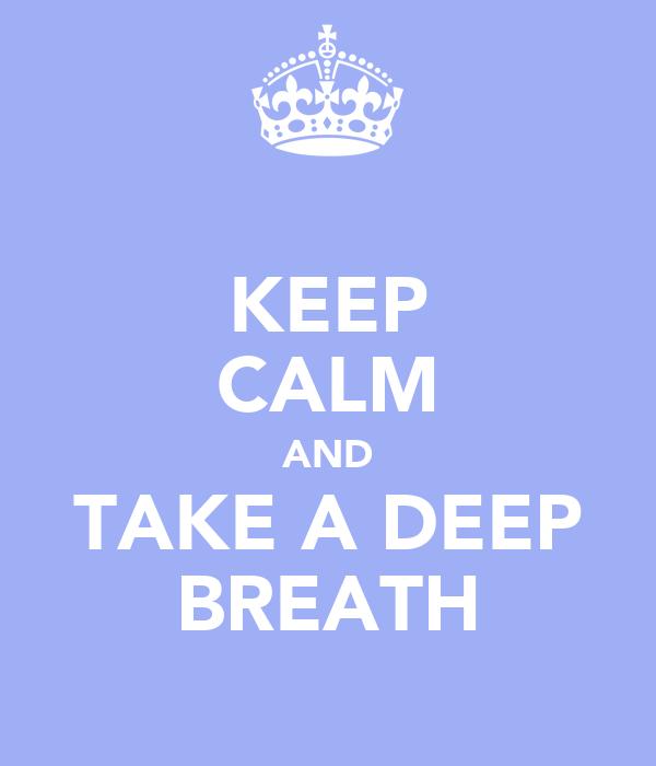 KEEP CALM AND TAKE A DEEP BREATH Poster  Jade CCC  Keep Calm-o-Matic