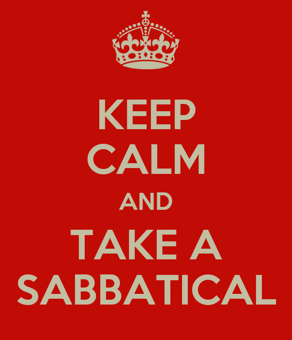 KEEP CALM AND TAKE A SABBATICAL - KEEP CALM AND CARRY ON Image.
