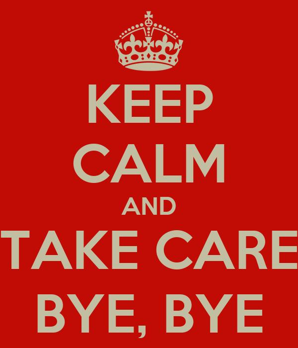 Keep Calm And Take Care Bye Bye Poster Ibr1 Keep Calm O Matic