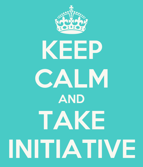 Keep Calm And Take Initiative Poster Andrea Snyman