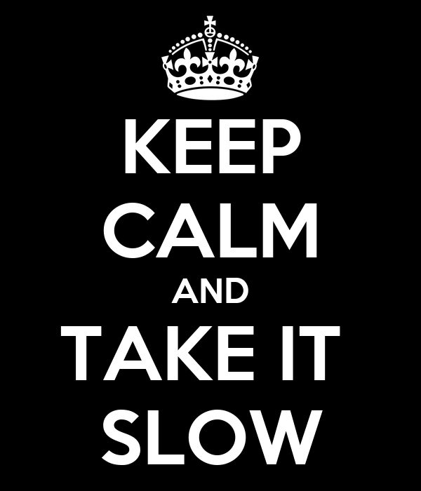 keep-calm-and-take-it-slow-2.png