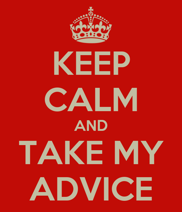 KEEP CALM AND TAKE MY ADVICE Poster | Tank