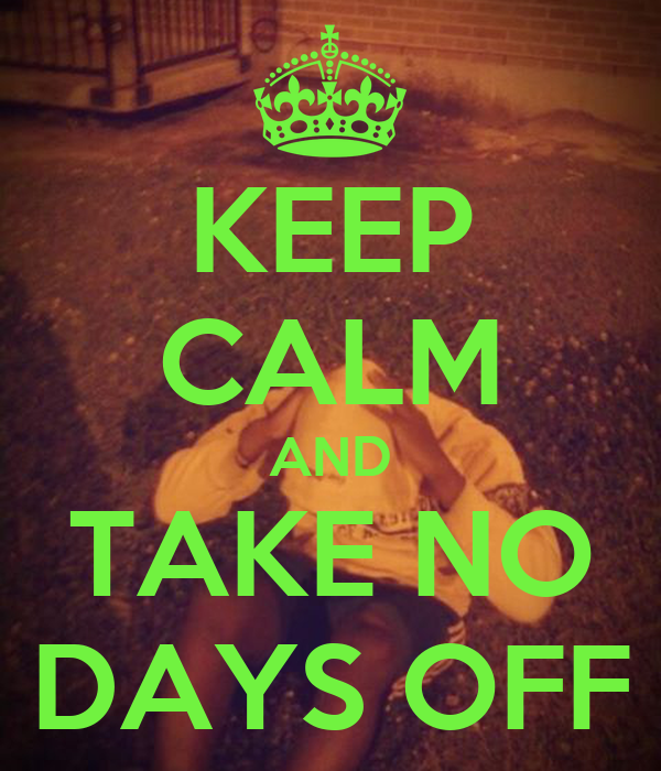 take no days off wallpaper