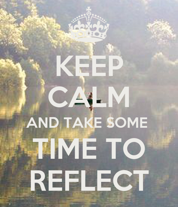 KEEP CALM AND TAKE SOME TIME TO REFLECT Poster