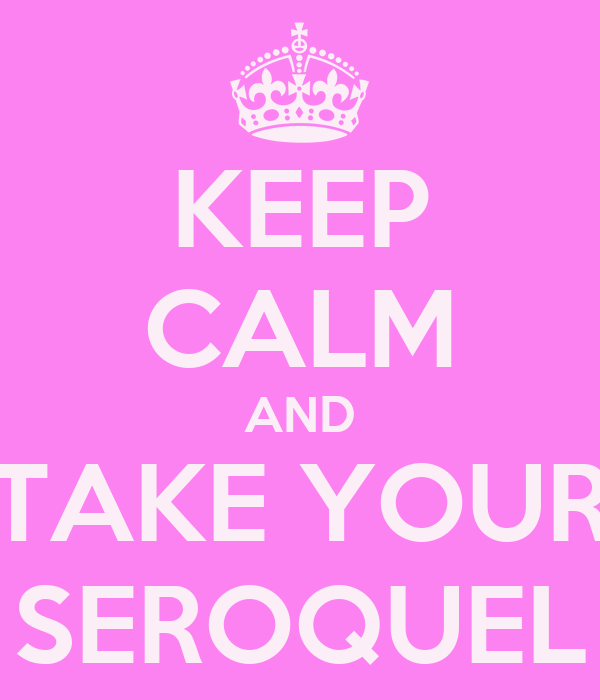 keep-calm-and-take-your-seroquel.png (600×700)