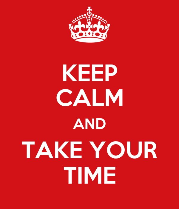 Image result for take your time