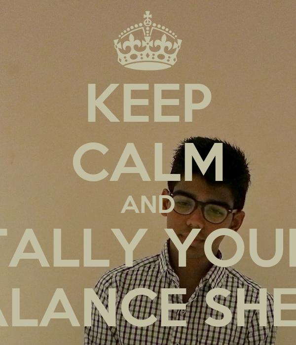KEEP CALM AND TALLY YOUR BALANCE SHEET