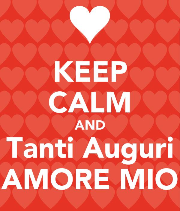 Keep calm and tanti auguri amore mio poster chiara for Immagini di keep calm